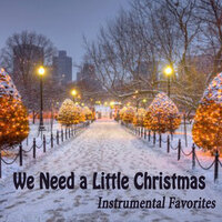 We Need a Little Christmas - Instrumental Favorites — Instrumental Christmas Music, Christmas Hits,Christmas Songs & Christmas