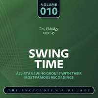 Swing Time - The Encyclopedia of Jazz, Vol. 10 — Roy Eldridge & Roy Eldridge & His Orchestra