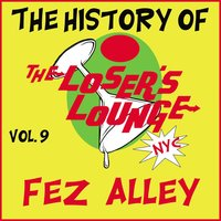 The History of the Loser's Lounge, Vol. 9: Fez Alley — Loser's Lounge