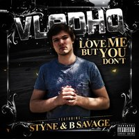 Love Me but You Don't — Styne, B Savage, VladHQ