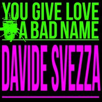 You Give Love a Bad Name — Davide Svezza