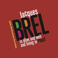 Jacques Brel Is Alive And Well And Living In Paris (2006 Off-Broadway Cast Recording) — Jacques Brel