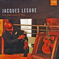 For the Love of You — Jacques Lesure