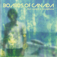 The Campfire Headphase — Boards Of Canada