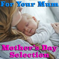 For Your Mum Mother's Day Selection — сборник