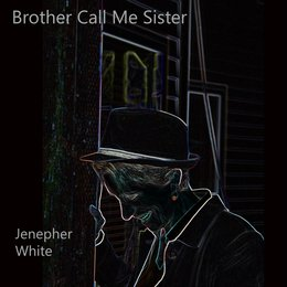 Brother Call Me Sister — Jenepher White