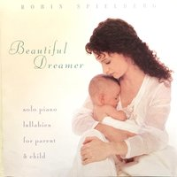 Beautiful Dreamer: Solo Piano Lullabies for the Parent & Child — Robin Spielberg