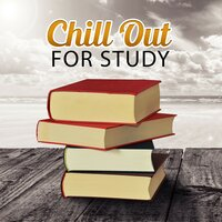 Chill Out for Study – Study Music, Chill Out Sounds for Concentration, Background Music for Reading — Easy Study Music Chillout