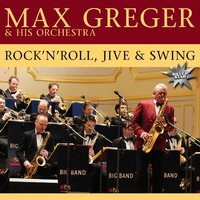 Rock 'N' Roll, Jive And Swing — Max Greger & His Orchestra, Max Greger