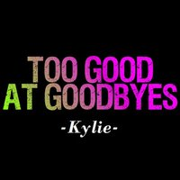 Too Good at Goodbyes — Kylie