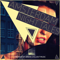Amsterdam Night Tales - The Best of Urban Chillout Music — сборник