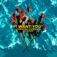 I Want You — Ivy Mae, Paraded Summer