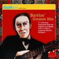 Barrios' Greatest Hits — Augustin Barrios Mangoré