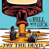 To Hell with Luck — Pay the Devil