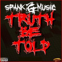Truth Be Told — SPANKGMUSIC