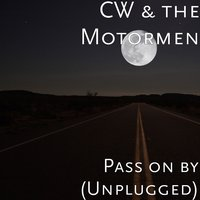 Pass on by — CW & the Motormen