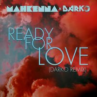 Ready for Love — Darko, Mahkenna