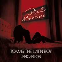 Piel Morena — Jencarlos, Tomas the Latin Boy