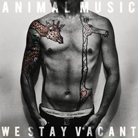 We Stay Vacant — Animal Music