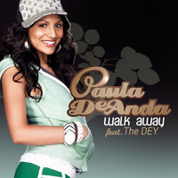 Walk Away (Remember Me) — Paula DeAnda featuring The Dey, Paula DeAnda
