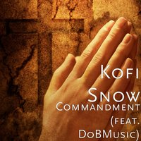 Commandment — DoBMusic, Kofi Snow