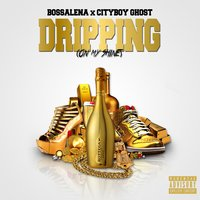 Dripping (On My Shine) — Bossalena, Cityboy Ghost