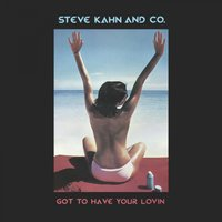 Got To Have Your Lovin — Steve Kahn And Co.