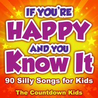 If You're Happy and You Know It: 90 Silly Songs for Kids — The Countdown Kids
