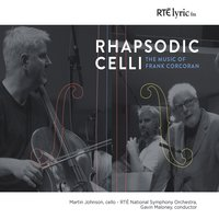 Rhapsodic Celli. The Music of Frank Corcoran. — Martin Johnson, RTÉ National Symphony Orchestra, Gavin Maloney, Frank Corcoran