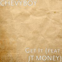 Get It — JT Money, Chevyboy