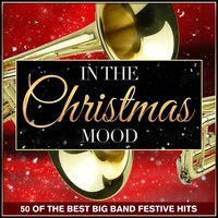 In the Christmas Mood - 50 of the Best Big Band Festive Hits — сборник