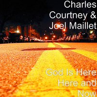 God Is Here Here and Now — Ashley Weaver, Charles Courtney, Joel Maillet