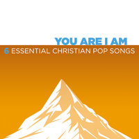 You Are I Am - 6 Essential Christian Pop Songs — сборник