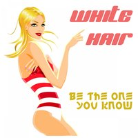 Be the One You Know — White Hair