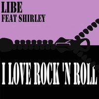 I Love Rock 'N Roll — Libe, Shirley