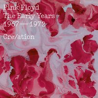 The Early Years 1967-72 Cre/ation — Pink Floyd