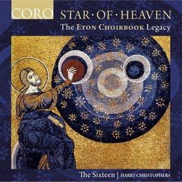 Star of Heaven - The Eton Choirbook Legacy — The Sixteen, Harry Christophers, Various Composers, The Sixteen / Harry Christophers