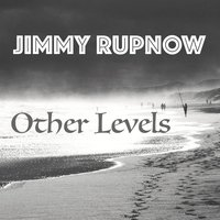 Other Levels — Jimmy Rupnow
