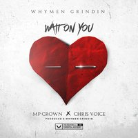 Wait on You — Chris Voice, MP Crown, Whymen Grindin