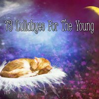 73 Lullabyes For The Young — Sounds of Nature Relaxation