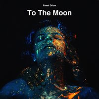 To the Moon — Pawel Orlow