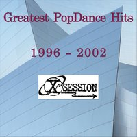Greatest Popdance Hits 1996 - 2002 — X-SESSION