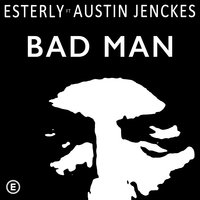 Bad Man — Esterly, Austin Jenckes