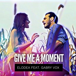 Give Me a Moment — Elodea, Gabry Vox