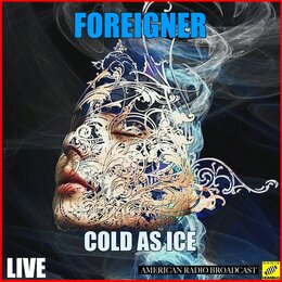Cold As Ice — Foreigner