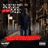 Keep It on Me — Bluejeans, Young Zo, SYN Young Late, GB The Greatest