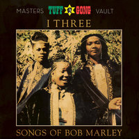 Tuff Gong Presents: Songs of Bob Marley (From the Masters Vault) — I-Three, Rita Marley, Marcia Griffiths, Judy Mowatt