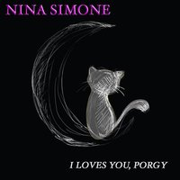 I Loves You, Porgy — Nina Simone