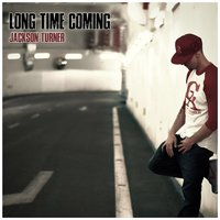 Long Time Coming — Jackson Turner