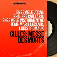 Gilles: Messe des morts — Louis Fremaux, Ensemble vocal Philippe Caillard, Ensemble vocal Philippe Caillard, Ensemble instrumental Jean-Marie Leclair, Louis Frémaux, Ensemble Instrumental Jean-Marie Leclair